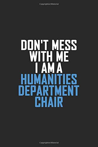 Don't Mess With Me I Am A Humanities Department Chair: Retro Lined Notebook, Journal, Organizer, Diary, Composition Notebook, Gifts: Lined Notebook / ... 120 pages, 6*9, Soft Cover, Matte Finish