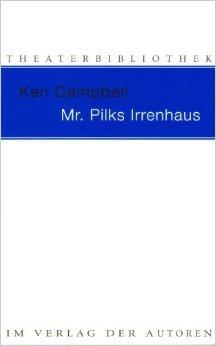 Mr. Pilks Irrenhaus: Sowie nachgelassene Texte von Henry Pilk ( 19. MŠrz 2013 )
