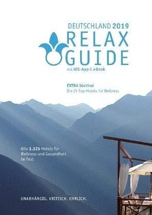 RELAX Guide 2019 Deutschland, kritisch getestet: alle Wellness- und Gesundheitshotels. Extra: Südtirol – die 25 Top-Spa-Hotels: GRATIS: eBook