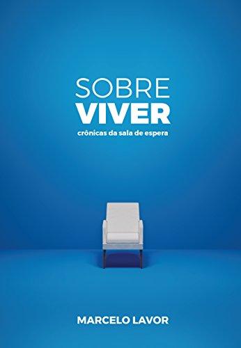Sobre Viver: Crônicas da Sala de Espera (Portuguese Edition)
