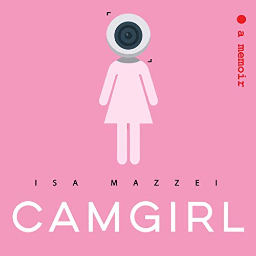 Camgirl Audiobook By Isa Mazzei cover art