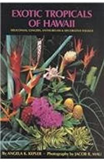 Exotic Tropicals of Hawaii: Heliconias, Gingers, Anthuriums, and Decorative Foliage