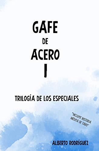 Gafe de Acero I (Trilogía de los Especiales)