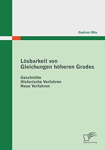 Lösbarkeit von Gleichungen höheren Grades: Geschichte - Historische Verfahren - Neue Verfahren
