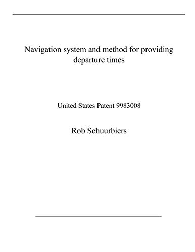 Navigation system and method for providing departure times: United States Patent 9983008