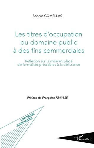 Les titres d'occupation du domaine public à des fins commerciales: Réflexion sur la mise en place de formalités préalables à la délivrance