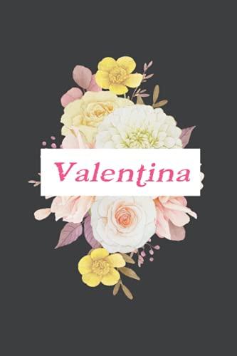 Valentina: Cuaderno de notas | Diseño floral, nombre personalizado Valentina | Cumpleaños, día de San Valentín, El mejor Regalo de Navidad para ... páginas rayadas, formato A5 (14.8 x 21 cm)