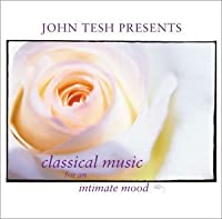 John Tesh Presents: Classical Music for an Intimate Mood