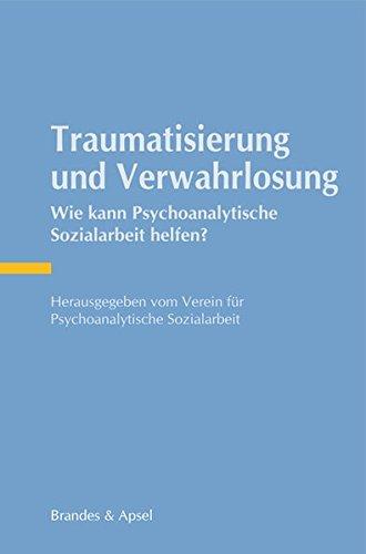 Traumatisierung und Verwahrlosung: Wie kann Psychoanalytische Sozialarbeit helfen?