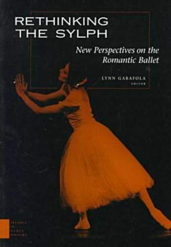 Rethinking the Sylph: New Perspectives on the Romantic Ballet (Studies In Dance History)