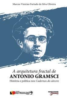 A arquitetura fractal de Antonio Gramsci. História e política nos cadernos do cárcere