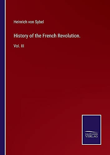 History of the French Revolution.: Vol. III