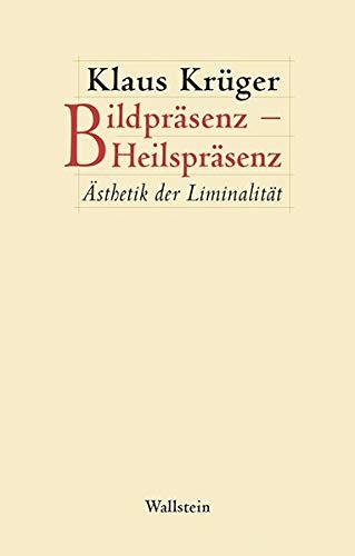 Bildpräsenz – Heilspräsenz: Ästhetik der Liminalität (Figura. Ästhetik, Geschichte, Literatur)