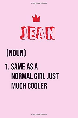 Jean Same as a normal girl just much cooler: Notebook Gift lined Journal , notebook for writing, Personalized Jean Name Gift Idea Notebook Diary: Gift ... for Jean Perfect Valentine Gift with 120pages