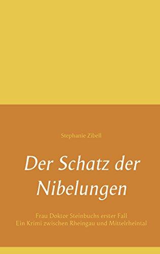 Der Schatz der Nibelungen: Frau Doktor Steinbuchs erster Fall. Ein Krimi zwischen Rheingau und Mittelrheintal