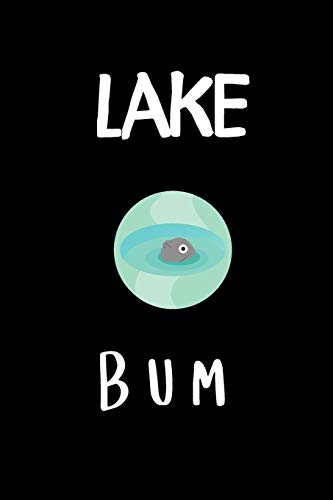 Lake bum: small lined Lake Notebook / Travel Journal to write in (6'' x 9'')