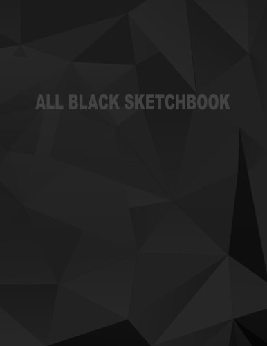 All Black Sketchbook: Blank Black Paper Sketchbook (Notebook) (Journal) 8.5 x 11, 50 Pages