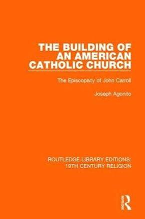 The Building of an American Catholic Church: The Episcopacy of John Carroll