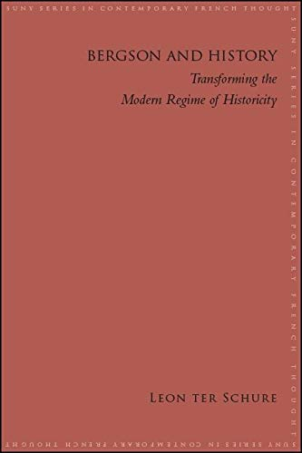 Bergson and History: Transforming the Modern Regime of Historicity (Suny Contemporary French Thought)