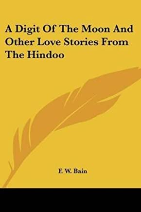 [(A Digit of the Moon and Other Love Stories from the Hindoo)] [Translated by F W Bain] published on (July, 2006)