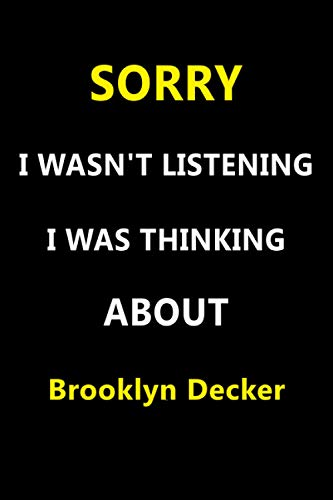 Sorry I Wasn't Listening I Was Thinking About Brooklyn Decker: Unique Personalized Notebook, Perfect Gift For Brooklyn Decker, 120 Lined Pages, 6x9''