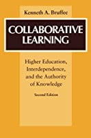 Collaborative Learning: Higher Education, Interdependence, and the Authority of Knowledge