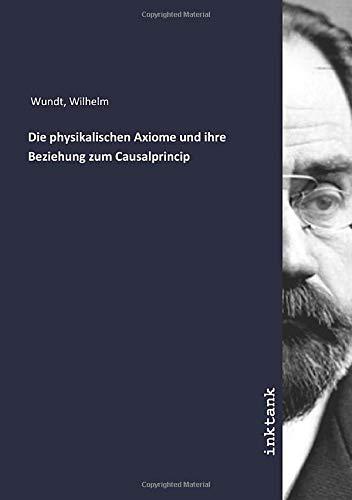 Die physikalischen Axiome und ihre Beziehung zum Causalprincip