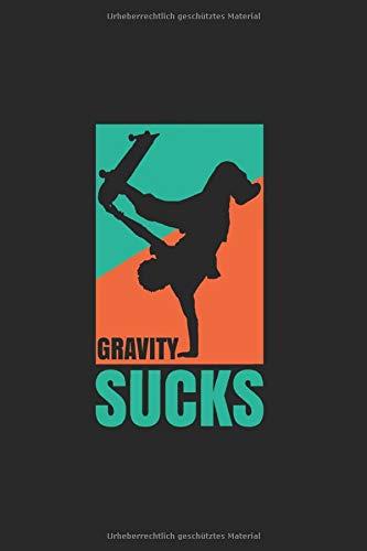 Gravity Sucks   Notizheft/Schreibheft: Skating Notizbuch Mit 120 Linierten Seiten (Linien) Inkl. Seitenangabe. Als Geschenk Eine Tolle Idee Für Skatepark Freunde, Skateboard Liebhaber Und Skater