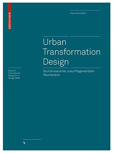 Urban Transformation Design: Grundrisse einer zukunftsgewandten Raumpraxis (Board of International Research in Design)
