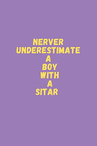 Never underestimate a boy with a sitar: sitar Notebook Journal For Women boys who loves sitar: 6 x 9 inch 100 pages