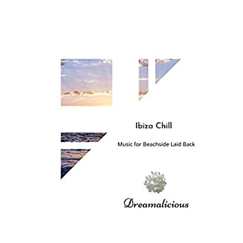Ibiza Chill - Music For Beachside Laid Back