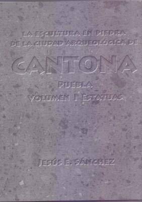 La escultura en piedra de la Ciudad Arqueológica de Canton, Puebla: Volumen I. Estatuas