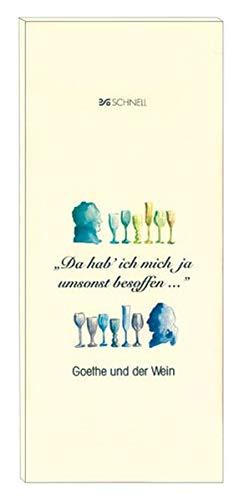 Da hab ich mich ja umsonst besoffen. Goethe und der Wein.
