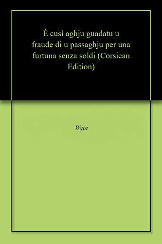 È cusì aghju guadatu u fraude di u passaghju per una furtuna senza soldi (Corsican Edition)