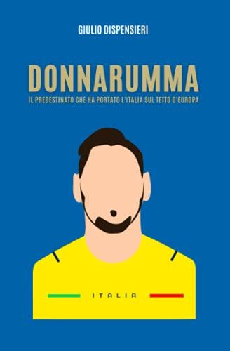 Donnarumma - Il predestinato che ha portato l'Italia sul tetto d'Europa