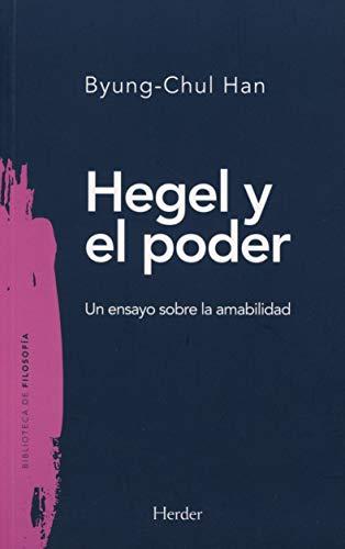 Hegel y El Poder. Un Ensayo Sobre La Amabilidad: 0 (Biblioteca de filosofía)