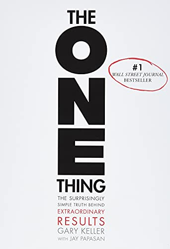 The ONE Thing: The Surprisingly Simple Truth About Extraordinary Results
