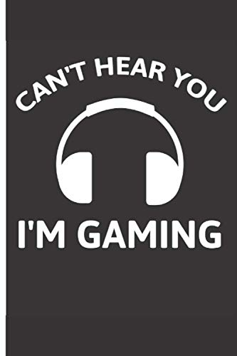 Can't Hear You I'm Gaming Headset Video Games Gamer gift journal: 6''x 9'' Lined Pages / journal White Paper / notebook/110 pages