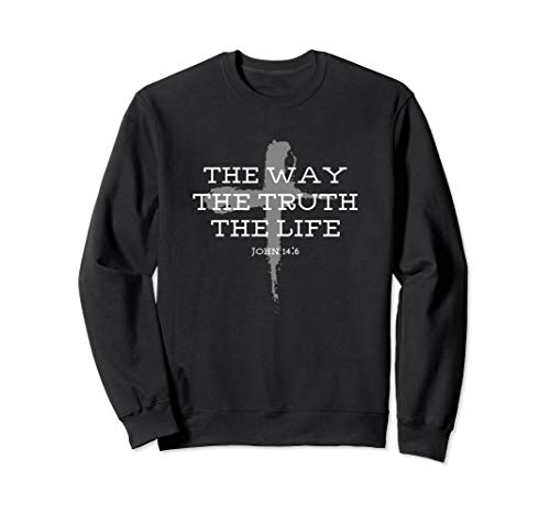 John 14:6 Jesus Way Truth and Life Bible Verse Sweatshirt