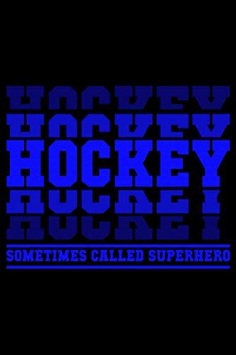 Hockey Sometimes called Superhero: A5 Liniertes Notizbuch auf 120 Seiten - Hockey Notizheft | Geschenkidee für Hockeyspieler, Vereine und Mannschaften