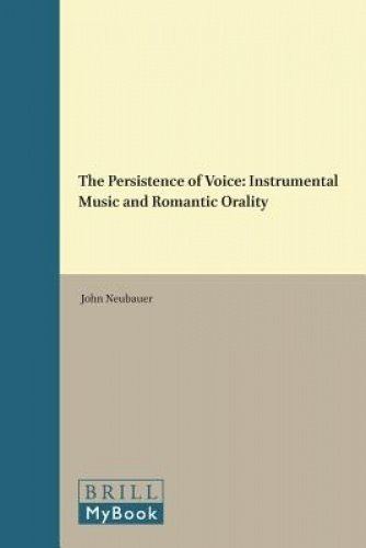 The Persistence of Voice: Instrumental Music and Romantic Orality (National Cultivation of Culture, Band 14)
