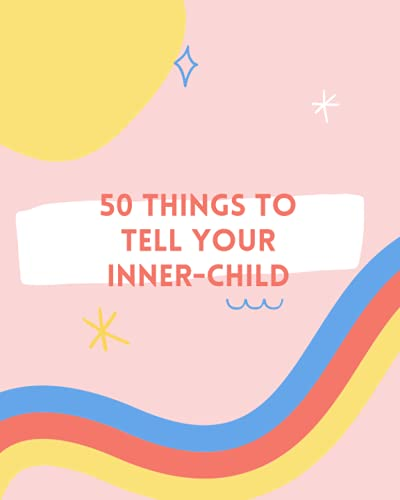 50 Things to Tell Your Inner Child: Spiritual Truths and Meditations to Heal Your Life and Soul (Moo