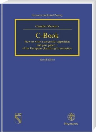 C-Book: How to write a successful opposition and pass paper C of the European Qualifying Examination (Heymanns Intellectual Property)