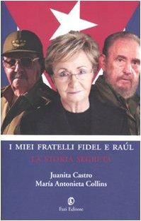 I miei fratelli Fidel e Raúl. La storia segreta