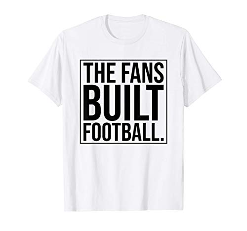 The Fans Built Football - Vintage Ultras Casuals Supporters T-Shirt