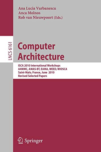 Computer Architecture: ISCA 2010 International Workshops A4MMC, AMAS-BT, EAMA, WEED, WIOSCA, Saint-Malo, France, June 19-23, 2010, Revised Selected Papers: 6161 (Lecture Notes in Computer Science)