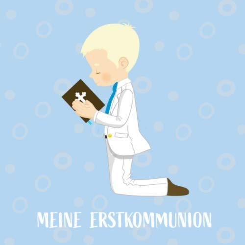 MEINE ERSTKOMMUNION: Gästebuch zur Heiligen Kommunion für Jungen. Viel Platz für Fotos und gute...