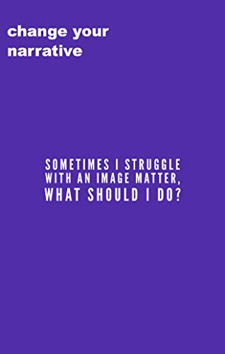 Sometimes I Struggle Because Of Image Matters. What Do I Do? (English Edition)