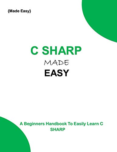 C SHARP MADE EASY: A beginners Guide to easily learn C sharp Front Cover