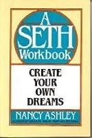 Create Your Own Dreams: A Seth Workbook (The Seth Workbook Series)